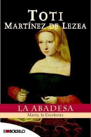 TOTI MARTÍNEZ DE LEZEA, La abadesa: María, la Excelenta